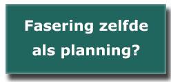 Is fasering project hetzelfde als een planning?